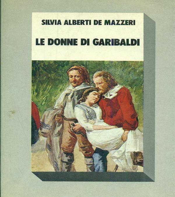 Le donne di Garibaldi, di Silvia Alberti de Mazzeri