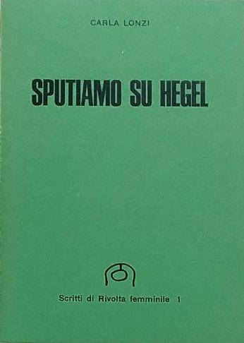 """""""Sputiamo su Hegel"""" l'opera scandalo di Carla Lonzi"""