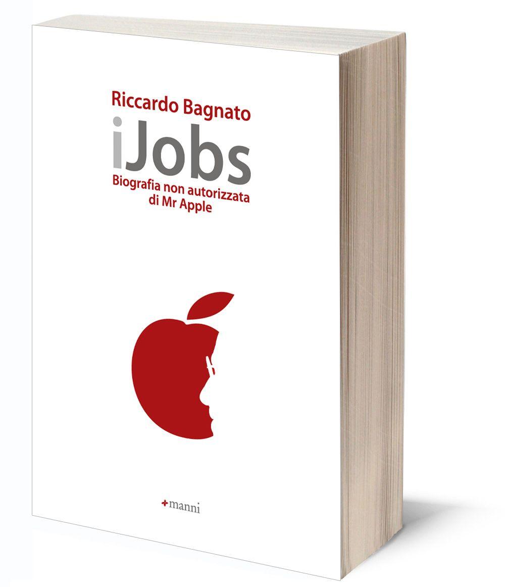 """""""iJobs: Biografia non autorizzata di Mr Apple"""", di Riccardo Bagnato"""