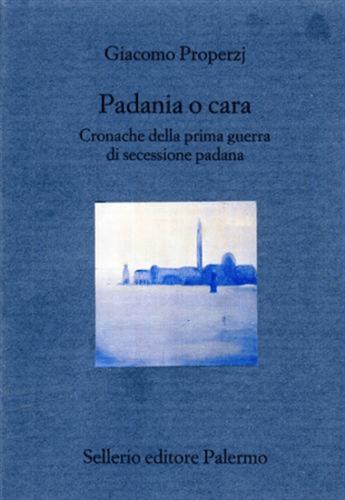"""…Avvistata una copia di """"Padania o cara"""" di Giacomo Properzj"""