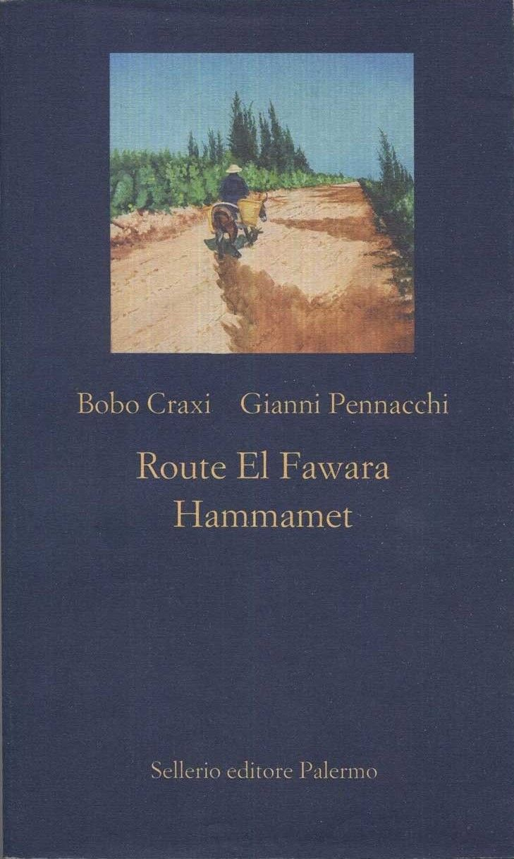 """Route El Fawara Hammamet"" di Bobo Craxi e Gianni Pennacchi"
