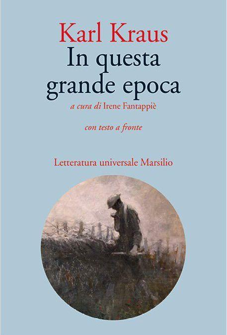 """Per la prima volta in italiano, """"In questa grande epoca"""" di Karl Kraus"""