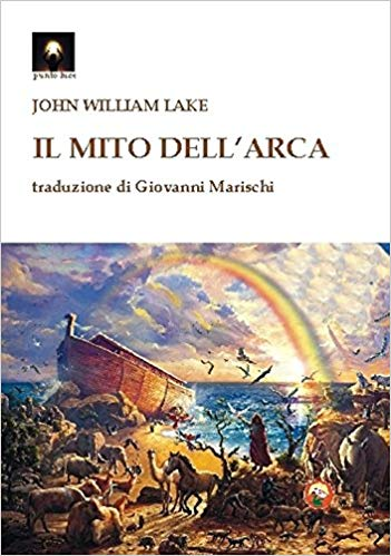 """Il mito dell'Arca"" di John William Lake esce in lingua italiana!"