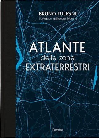 """In uscita """"Atlante delle zone extraterrestri"""" di Bruno Fuligni"""