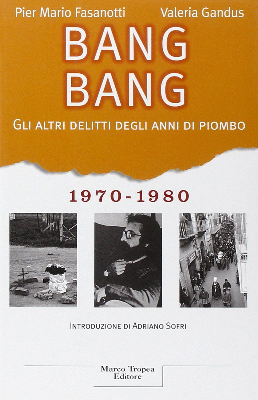 """""""Bang Bang; gli altri delitti degli anni di piombo"""" di Fasanotti e Gandus in bancarella"""