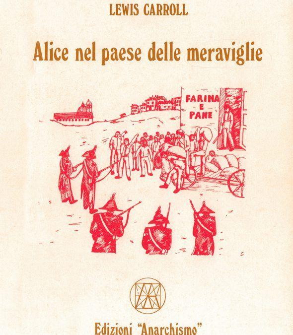 Alice (l'anarchica) nel Paese delle Meraviglie: ma è un Bonanno d'annata!