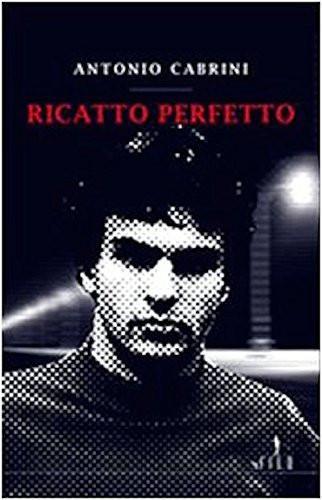 """""""Ricatto perfetto"""" il thriller di Antonio Cabrini in bancarella!"""