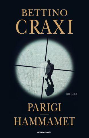 """""""Parigi Hammamet"""" di Bettino Craxi (con appendice curiosa…)"""