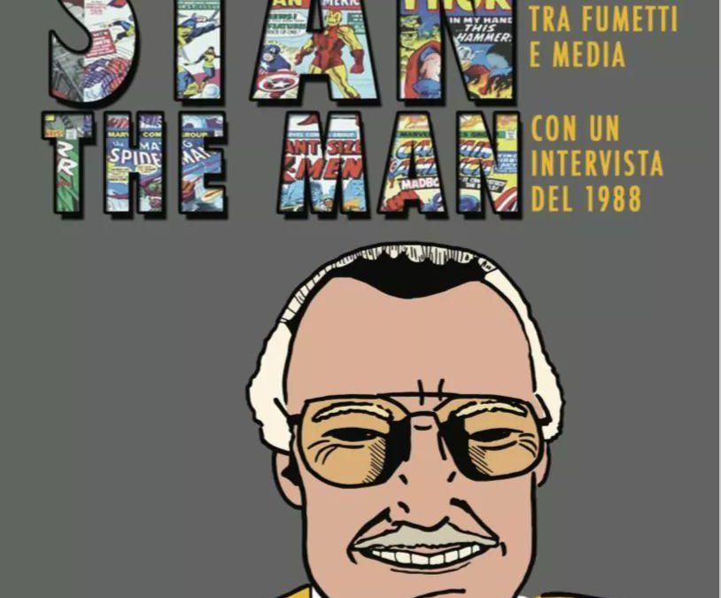 """""""Stan the man. Stan Lee un nuovo immaginario tra fumetti e media"""" in libreria"""