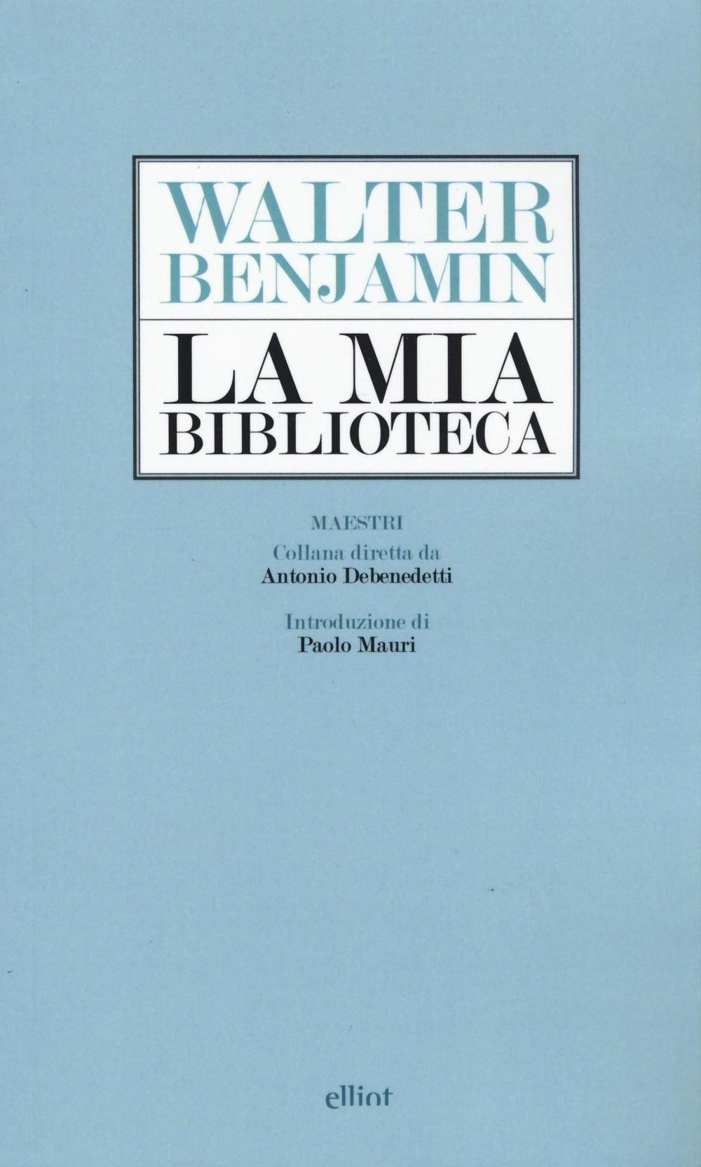 """La mia biblioteca"" di Walter Benjamin, e che biblioteca!"