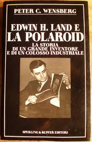 """""""Edwin H. Land e la Polaroid"""", di Peter C. Wensberg: quasi una chimera!"""