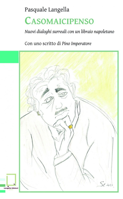 """""""Casomaicipenso"""", nuovi dialoghi surreali con Pasquale Langella (…e i suoi clienti)"""