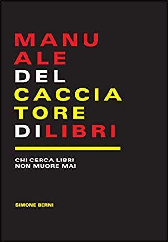 """Scade il 26 Marzo 2020 lo sconto del 15% per """"Manuale del cacciatore di libri"""" di Simone Berni"""