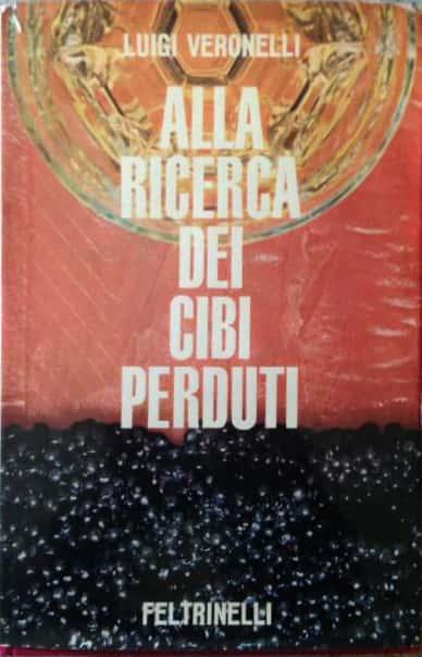 """""""Alla ricerca dei cibi perduti"""", il libro cult di Luigi Veronelli"""