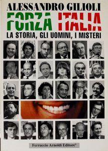 Forza Italia la storia gli uomini i misteri