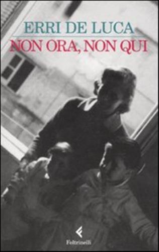 """""""Non ora, non qui"""" di Erri De Luca – prima o terza edizione?"""