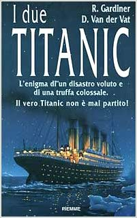 """I due Titanic"" di Gardiner & Van der Vat in bancarella"