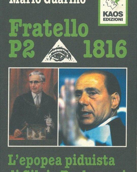 """""""Fratello P2 1816"""" Silvio Berlusconi e la P2 di Mario Guarino in bancarella"""