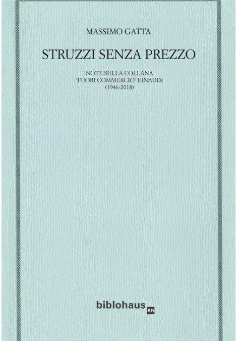 """In uscita per Biblohaus """"Struzzi senza prezzo"""" di Massimo Gatta: i fuori commercio Einaudi"""