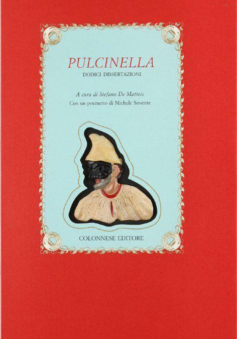 """""""Pulcinella: Dodici Dissertazioni"""" di Stefano De Matteis al mercatino"""