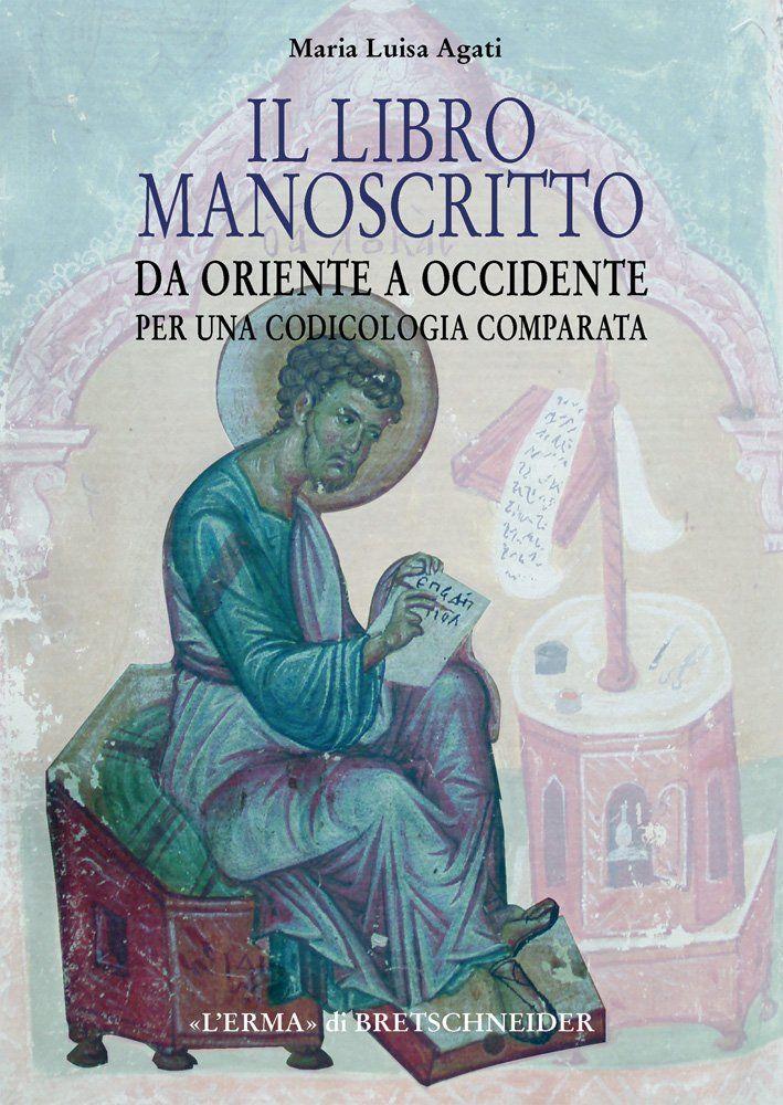 """""""Il libro manoscritto da oriente a occidente"""" di Maria Luisa Agati"""