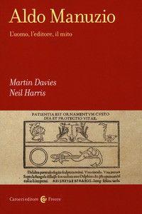 """""""Aldo Manuzio: l'uomo, l'editore, il mito"""" di Davies & Harris in libreria"""