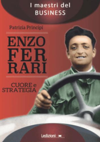 """In libreria c'è """"Enzo Ferrari: cuore e strategia"""" di Patrizia Principi"""