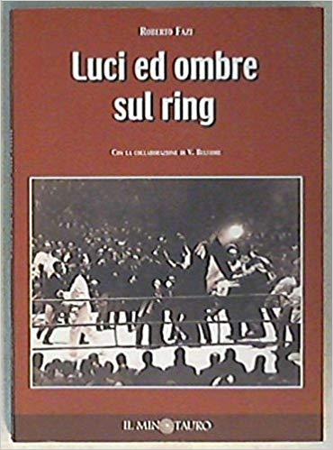 """""""Luci ed ombre sul ring"""" di Roberto Fazi al mercatino"""