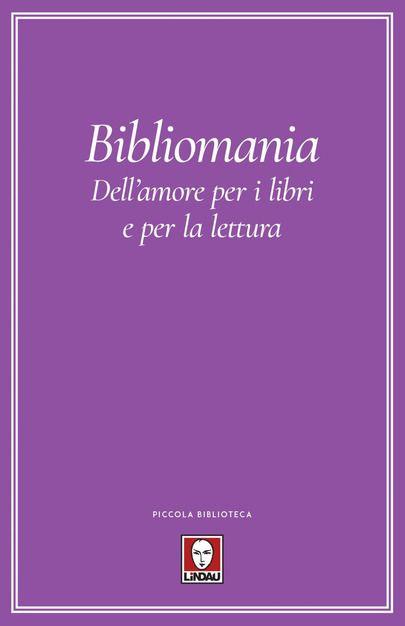 """""""Bibliomania: dell'amore per i libri e per la lettura"""" in libreria"""
