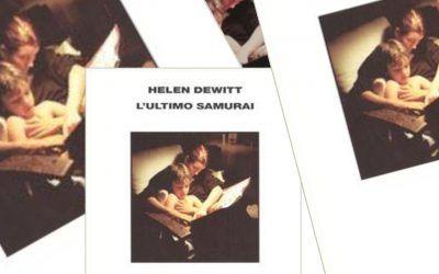 """""""L'ultimo Samurai"""" di Helen DeWitt: l'inizio, la fine, tutto quanto"""