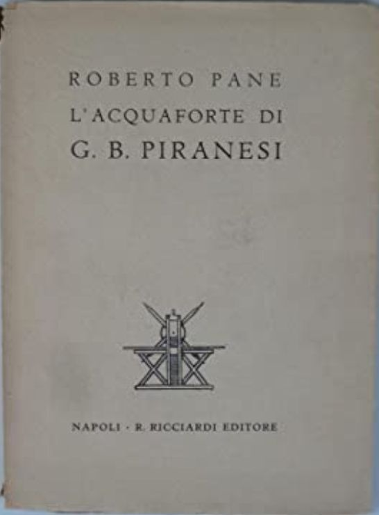 ROBERTO PANE L'ACQUAFORTE DI G. B. PIRANESI – rarissimo ED. RICCIARDI 1938