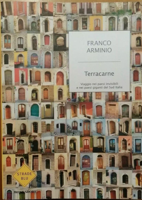 """""""TERRACARNE Viaggio nei paesi invisibili"""" F.Arminio Mondadori 2011 molto ricercato / rastrellato"""