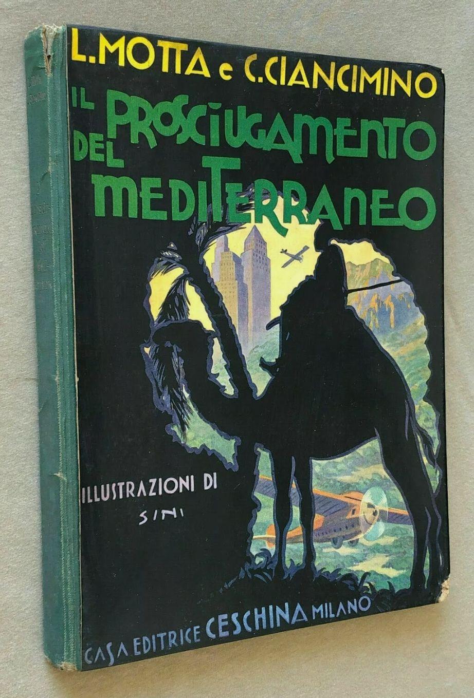Motta Ciancimino IL PROSCIUGAMENTO DEL MEDITERRANEO Ceschina 1932 ill. Sini. Molto raro