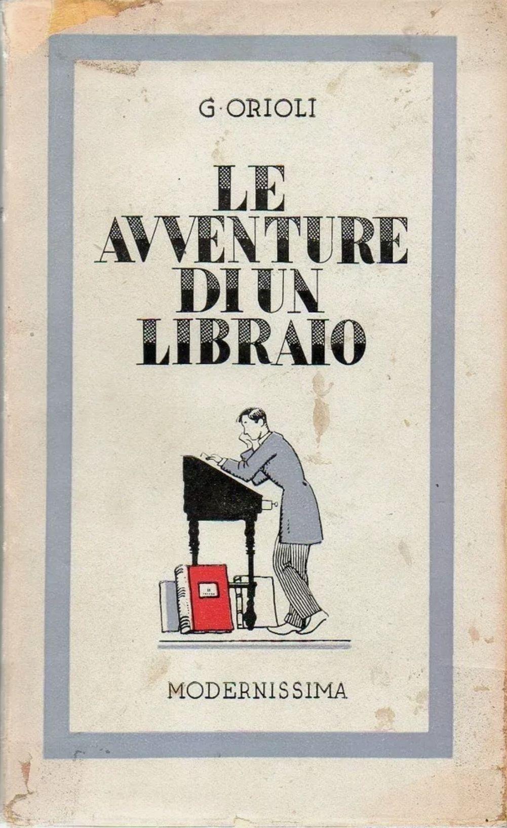 Orioli Giuseppe; LE AVVENTURE DI UN LIBRAIO ; Modernissima 1944 – Prima Edizione. Un classico della bibliofilia