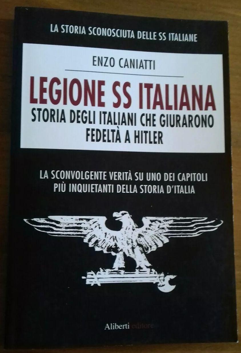 """""""Legione SS Italiana"""", di Enzo Caniatti (Aliberti, 2010) 1° edizione – rarissimo – in asta 29,90 €"""
