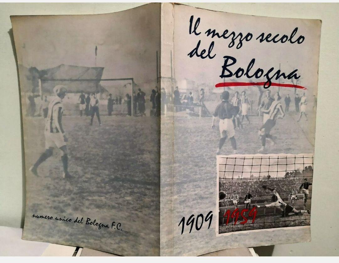 """Calcio – Il mezzo secolo del Bologna 1909 – 1959 – Numero unico de """"Il Resto del Carlino"""". Rarissimo e ricercato. In asta, 25,50 €"""