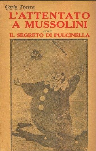 L'attentato a Mussolini: ovvero il segreto di pulcinella, di Carlo Tresca (New York, Il Martello, 1926). Rarissimo, introvabile.