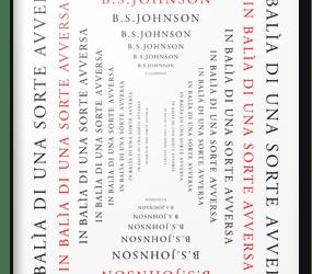 """""""In balia di una sorte avversa"""", di B. S. Johnson: questo romanzo si può leggere in 25! modi differenti"""