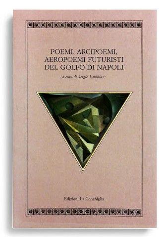 """""""Poemi, Arcipoemi, Aeropoemi futuristi del golfo di Napoli"""" di Sergio Lambiase"""