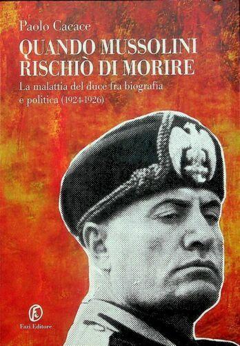 """""""Quando Mussolini rischiò di morire"""": uno studio di Paolo Cacace sulle malattie del duce"""