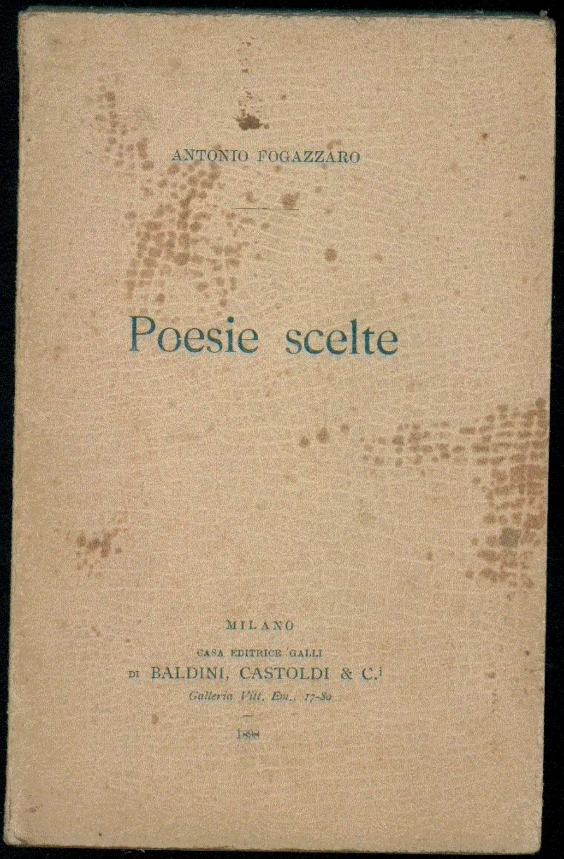 POESIE SCELTE di Antonio Fogazzaro (BALDINI CASTOLDI, 1898) I° ed., probabilmente il 1° libro della casa editrice