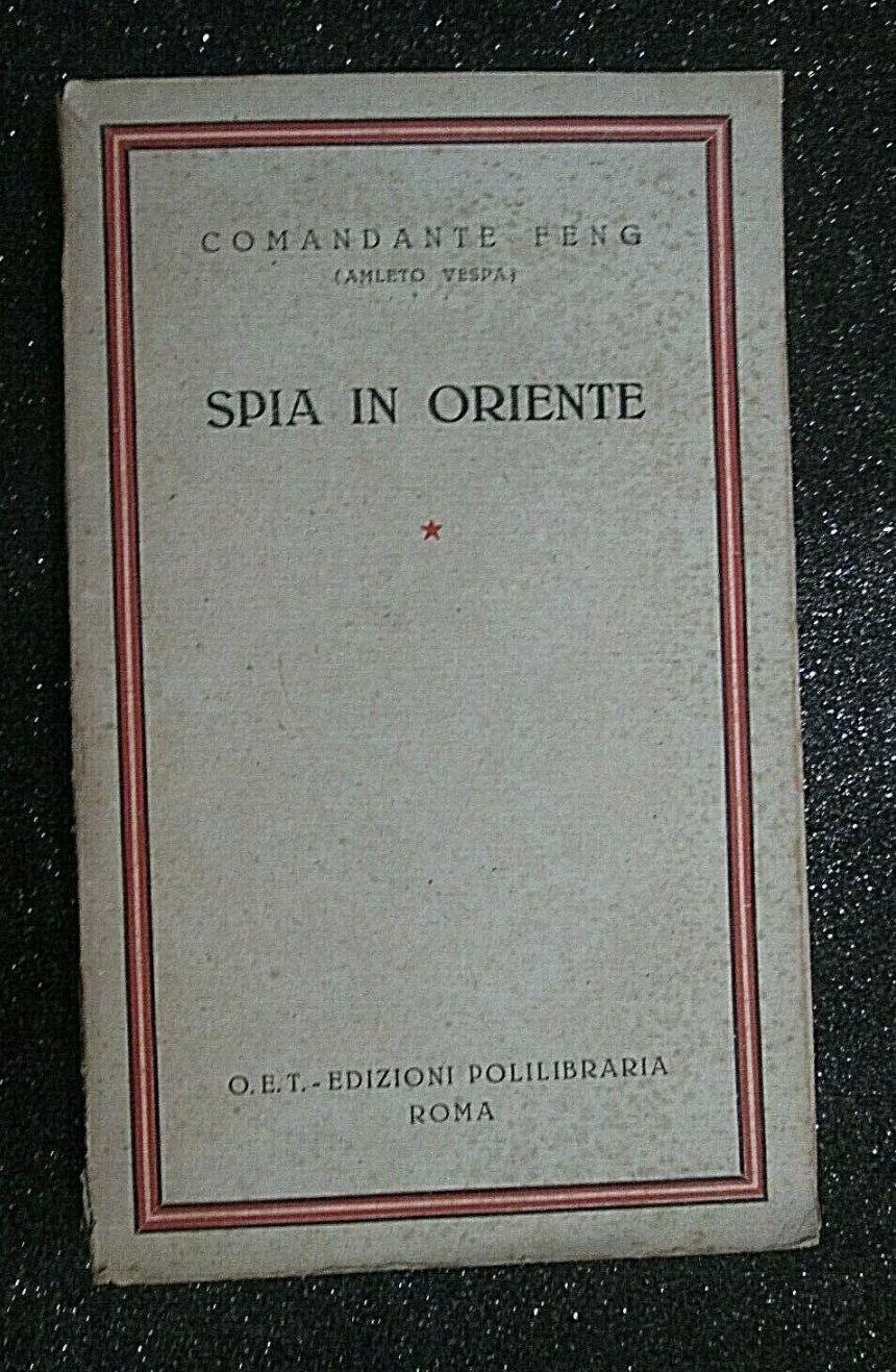 (SPIONAGGIO) COMANDANTE FENG (Amleto Vespa) SPIA IN ORIENTE.O.E.T, Ed.1932/RARO