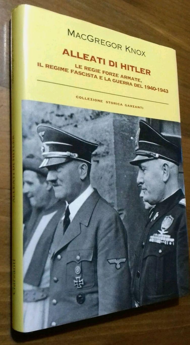 "MACGREGOR KNOX ""ALLEATI DI HITLER "" REGIE FORZE ARMATE-FASCISMO- 1940 – 1943. In asta, in scadenza (23 offerte)"