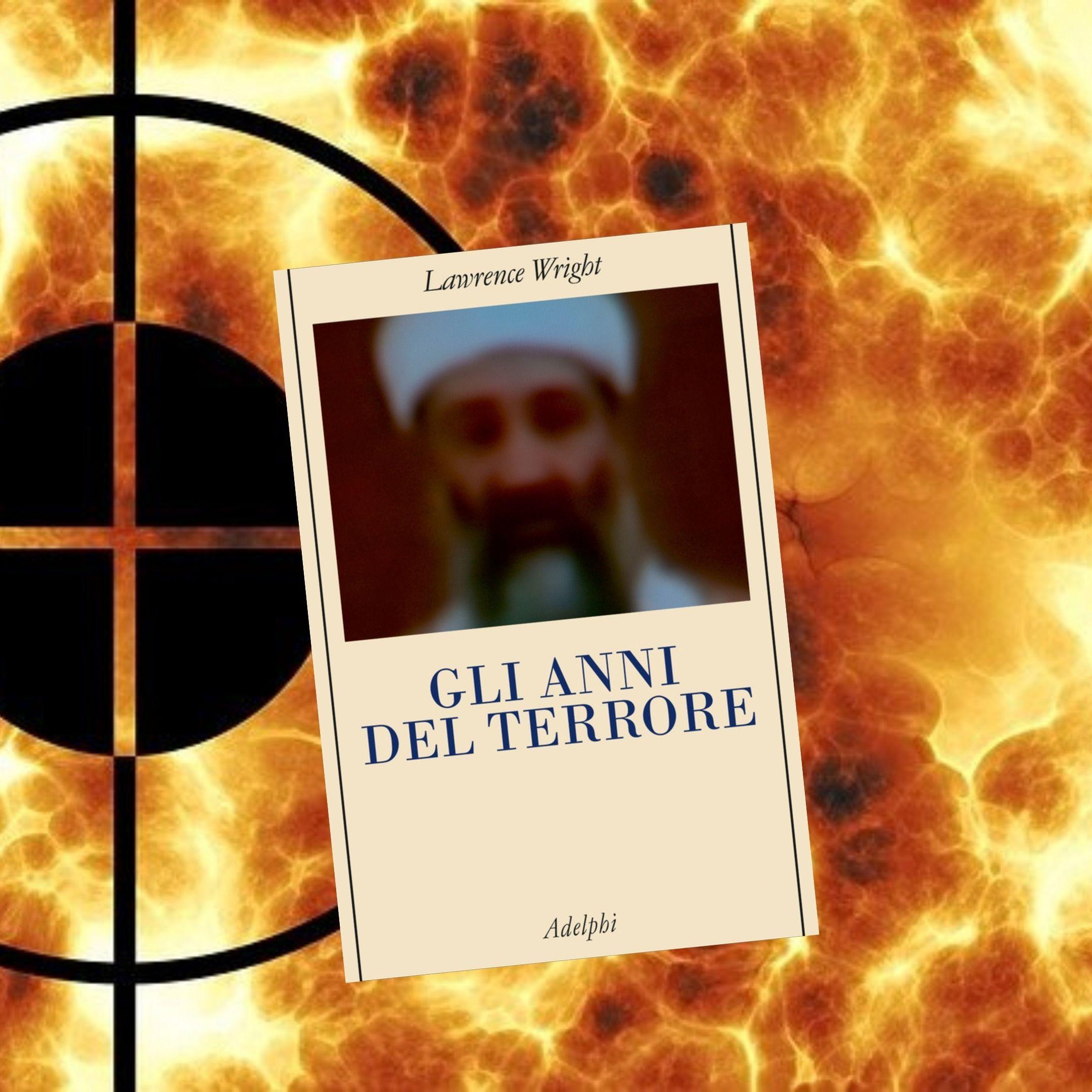 """""""Gli anni del terrore"""" di Lawrence Wright: il miglior saggio che spiega la nascita di Al-Qaeda"""