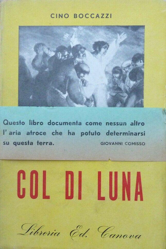 COL DI LUNA CINO BOCCAZZI RESISTENZA FRIULI anche TREVISO PRIMA EDIZIONE 1947 _ raro e importante