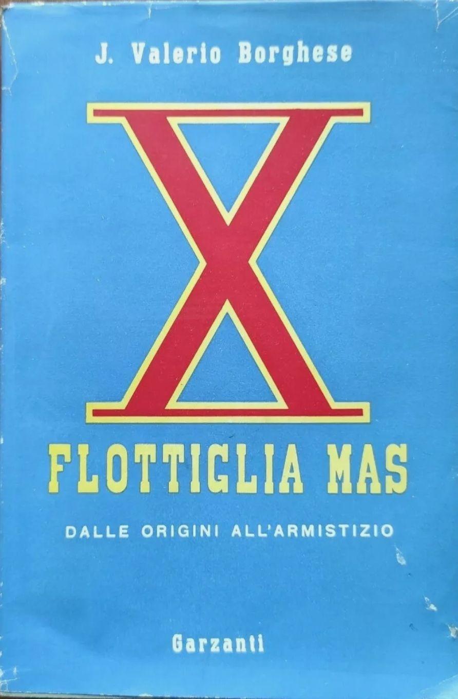 JUNIO VALERIO BORGHESE DECIMA FLOTTIGLIA MAS 1950 PRIMA EDIZIONE SOVRACCOPERTA
