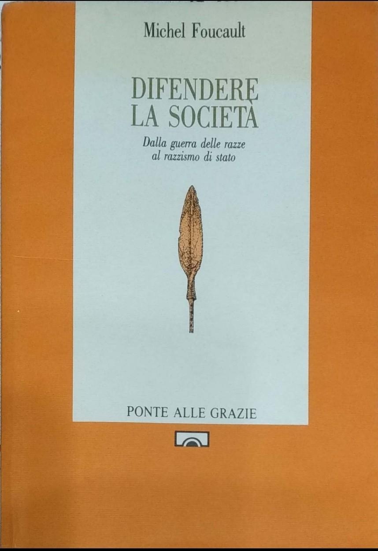 """""""Difendere la società: dalla guerra delle razze al razzismo di Stato"""", di Michel Foucault (Ponte alle Grazie, 1990): come costruire un libro"""