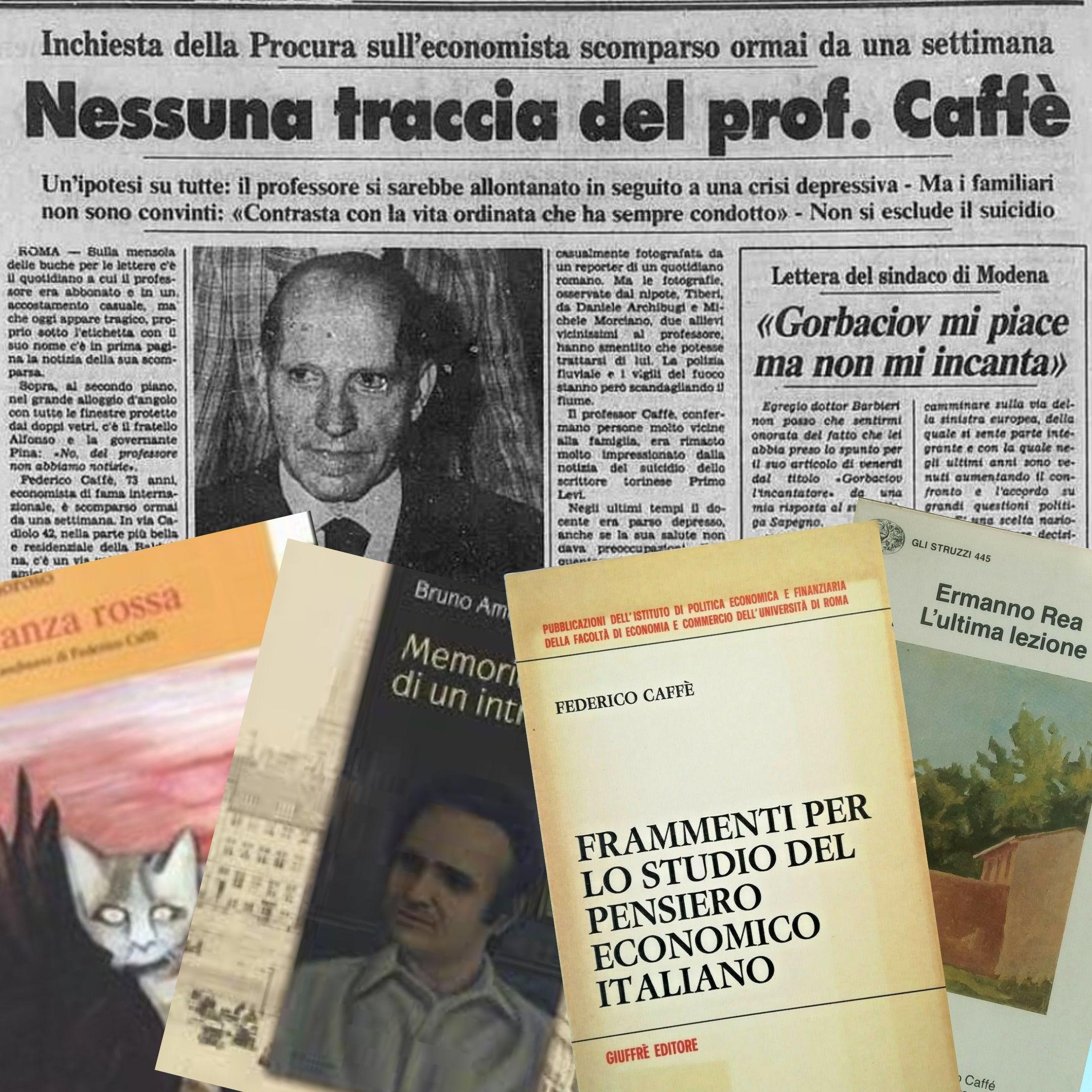 "Federico Caffè: da una scomparsa in ""stile Majorana"" ai suoi opuscoli sui libri di Luigi Einaudi"