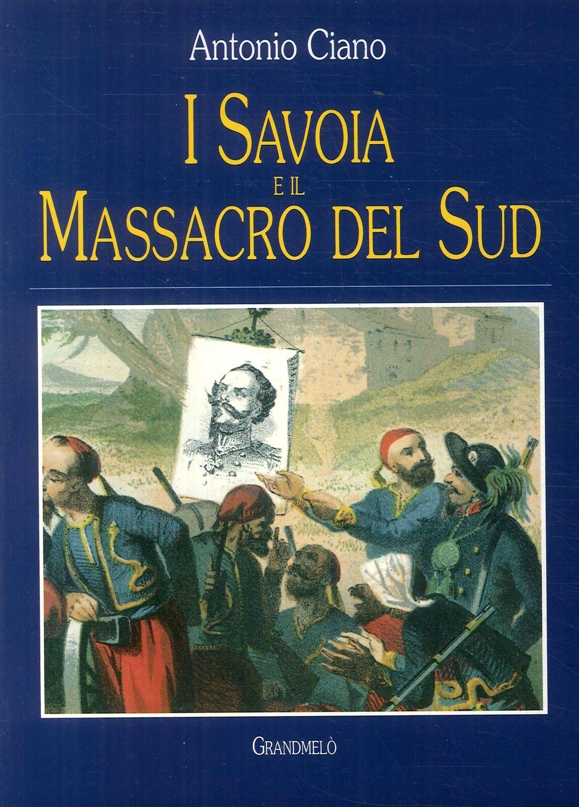 """""""I Savoia e il Massacro del Sud, di Antonio Ciano: il libro nero dei Savoia"""