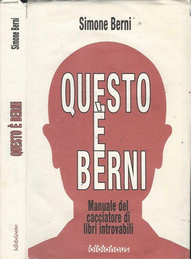 Questo è Berni: manuale del cacciatore di libri introvabili (1° ed.) Biblohaus 2010 – sotto prezzo, a 8 €